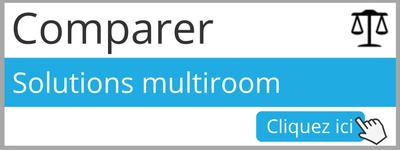 Comparer nos différentes solutions multiroom