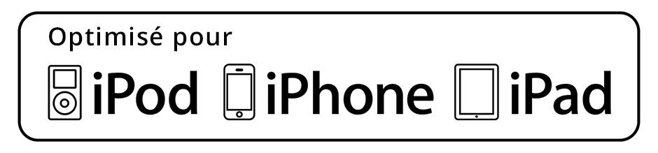 Cet appareil est optimisé pour Apple. Il est compatible avec des fonctionnalités disponibles sur iPod, iPhone et iPad.