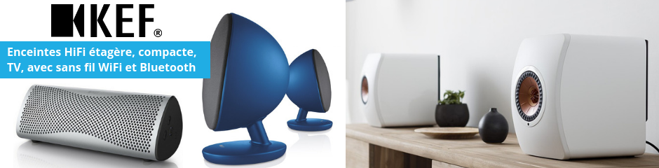 KEF : enceintes HiFi de bibliothèques, nomades, ou pour TV. Enceintes connectées sans fil Bluetooth et WiFi.